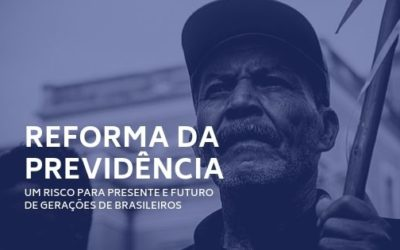 Nota   'Ao promover o desmonte da previdência, o governo compromete presente e futuro de gerações de brasileiros'