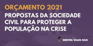 Card com o texto: Orçamento 2021 - Propostas da sociedade civil para proteger a população na crise
