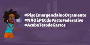 Card com as hashtags: #PisoEmergencialnoOrçamento #NÃOàPECdoPactoFederativo #AcabaTetodeGastos