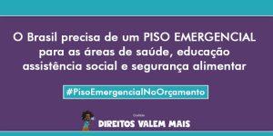 Card com o texto: o Brasil precisa de um Piso Emergencial para as áreas de saúde, educação, assistência social e segurança alimentar