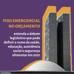 """Card roxo contém foto do Congresso Nacional sobreposta e texto """"Piso Emergencial no Orçamento: entenda o debate legislativo que pode definir o rumo da saúde, educação, assistência social e segurança alimentar em 2021""""."""