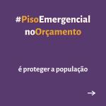 """Card roxo contém texto """"PisoEmergencialnoOrçamento é proteger a população"""""""