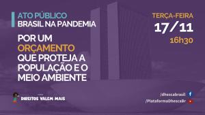 """Card de divulgação de evento. Imagem tem foto do Congresso Nacional ao fundo com filtro roxo sobreposto. No topo à esquerda há o texto """"Ato público: Brasil na Pandemia"""". Ao topo à direita, há o texto """"terça-feira, 17/11, 16h30"""". Ao centro, há o texto """"Por um orçamento que proteja a população e o meio ambiente""""."""